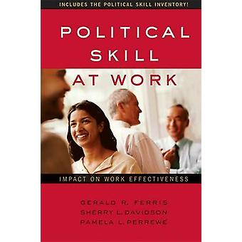 Political Skill at Work - Impact on Work Effectiveness by Gerald R. Fe