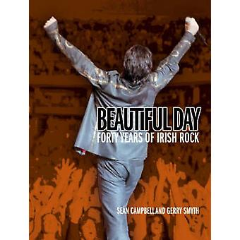 Beautiful Day - 40 Years of Irish Rock by Sean Campbell - Gerry Smyth