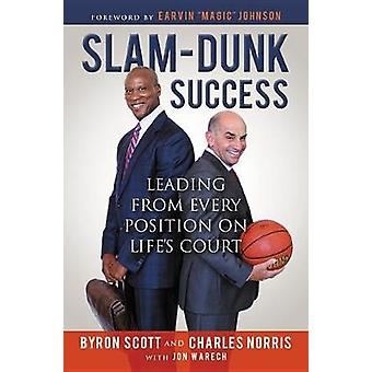 Slam-Dunk Success - Leading from Every Position on Life's Court by Byr