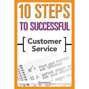 10 Steps to Successful Customer Service by Maxine Kamin - 97815628659