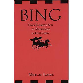 Bing - vom Bauernsohn zum Magistrat in Han-China von Michael Loewe-
