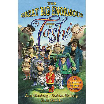 The Great Big Enormous Book of Tashi by Anna Fienberg - Barbara Fienb
