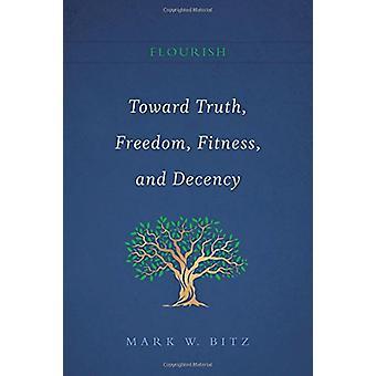 Flourish - Toward Truth - Freedom - Fitness - and Decency - Book I of t