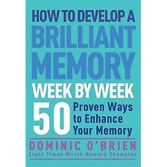 Hur man kan utveckla ett lysande minne vecka för vecka - 52 beprövade sätt att Enh