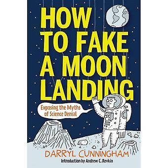 Hur att fejka en månlandning: utsätta myterna om vetenskap förnekande