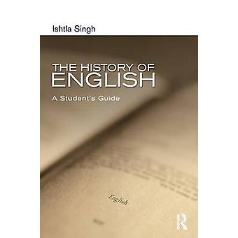 The History of English  A Students Guide by Ishtla Singh