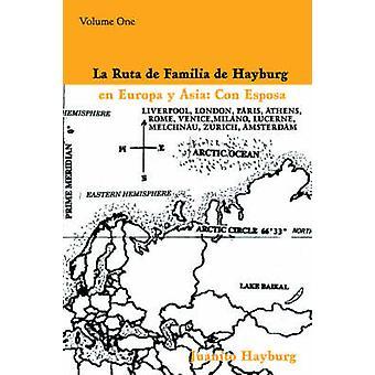 La Ruta de Familia de Hayburg en Europa y Asia Con EsposaVolume One by Hayburg & Juanito