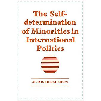 The SelfDetermination of Minorities in International Politics by Heraclides & Alexis