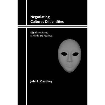 Negotiating Cultures and Identities Life History Issues Methods and Readings by Caughey & John L.