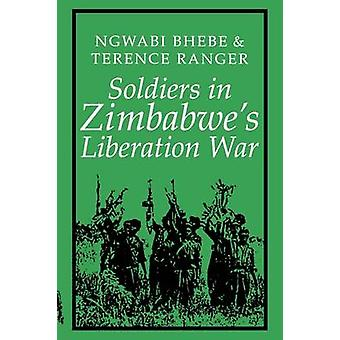 Soldiers in Zimbabwes Liberation War by Bhebe & Ngwabi