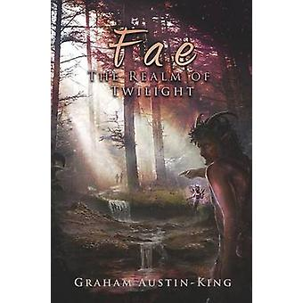 Fae  The Realm of Twilight Book Two of the Riven Wyrde Saga by AustinKing & Graham