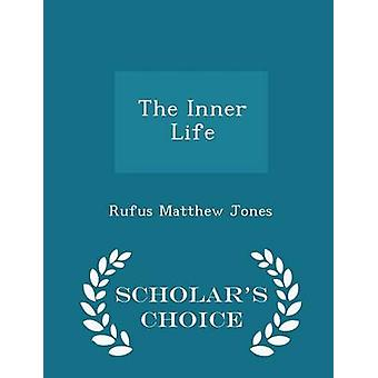 The Inner Life  Scholars Choice Edition by Jones & Rufus Matthew