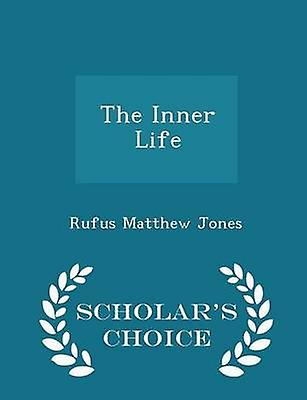The Inner Life  Scholars Choice Edition by Jones & Rufus Matthew