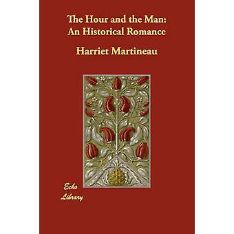 Het uur en de Man een historische Romance door de & Harriet Martineau