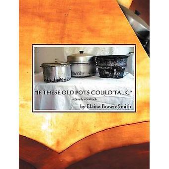Si ces vieux Pots pouvaient parler d'un livre de recettes familial de BrownSmith & Elaine