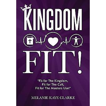 KINGDOM FIT by Clarke & Melanie Kaye