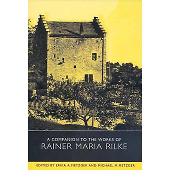 A Companion to the Works of Rainer Maria Rilke by Metzger & Michael M.