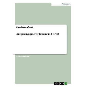 Antipdagogik. Positionen Und Kritik von Wendt & Magdalena