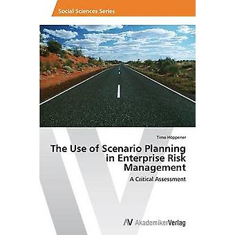 The Use of Scenario Planning in Enterprise Risk Management by Hppener Timo