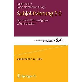 Subjektivierung 2.0  Machtverhltnisse digitaler ffentlichkeiten by Paulitz & Tanja