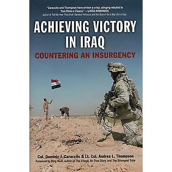 Achieving Victory in Iraq - Countering an Insurgency by Dominic J. Car