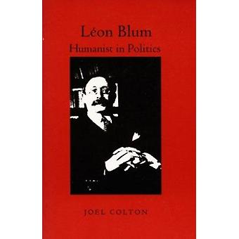 Leon Blum - Humanist in Politics (New edition) by Joel Colton - 978082