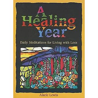 A Healing Year - Daily Meditations for Living with Loss by Alaric Lewi