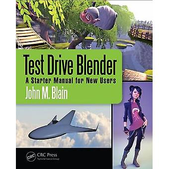 Test Drive Blender - A Starter Manual for New Users by John M. Blain -