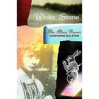 White Stone - The Alice Poems by Stephanie Bolster - 9781550650990 Book