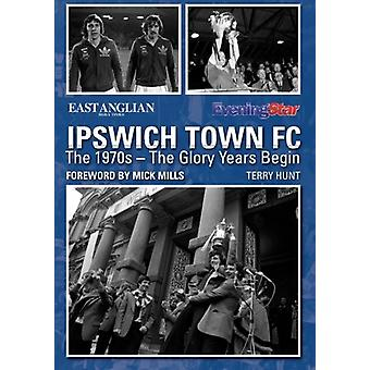 Ipswich Town FC - The 1970s - The Glory Years Begin by Terry Hunt - 97