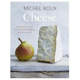 Cheese - The essential guide to cooking with cheese - over 100 recipes