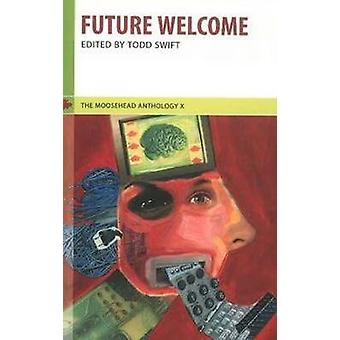 Future Welcome by Todd Swift - 9781897190067 Book