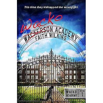 Wacko Academy by Faith Wilkins - 9781933608808 Book