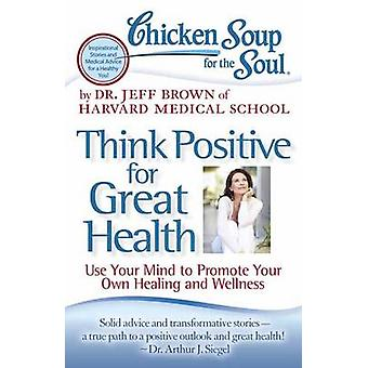 Chicken Soup for the Soul - Think Positive for Great Health - Use Your