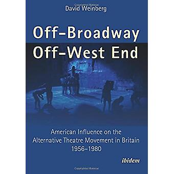 Off-Broadway/Off-West End - American Influence on the Alternative Thea