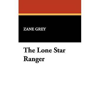 The Lone Star Ranger by Grey & Zane
