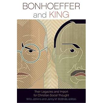 Bonhoeffer and King - Their Legacies and Import for Christian Social T