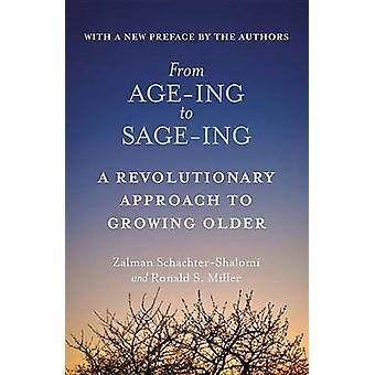 From Age-Ing to Sage-Ing - A Profound New Vision of Growing Older by Z