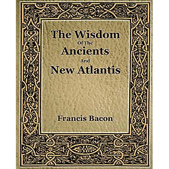 The Wisdom Of The Ancients And New Atlantis 1886 par Bacon et Francis