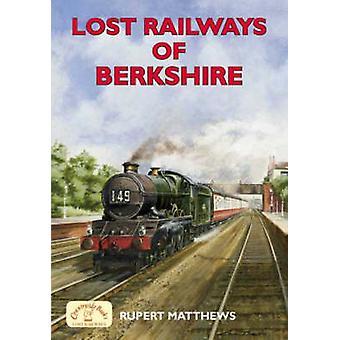 Lost Railways of Berkshire by Rupert Matthews