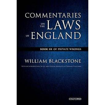 The Oxford Edition of Blackstones Commentaries on the Laws of England  Book III Of Private Wrongs by William Blackstone & Edited by Thomas P Gallanis