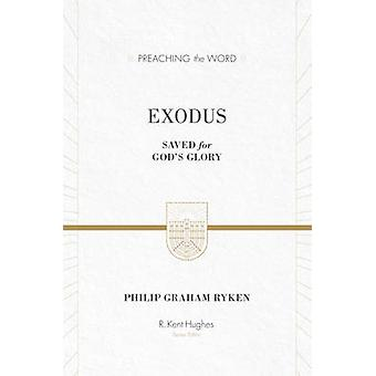 Exodus  Saved for Gods Glory by Philip Graham Ryken & Series edited by R Kent Hughes