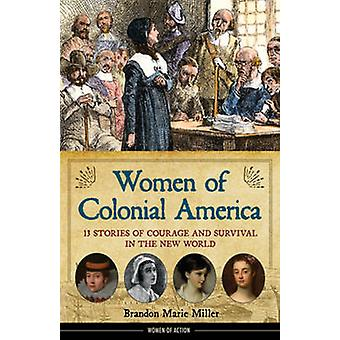Women of Colonial America - 13 Stories of Courage and Survival in the