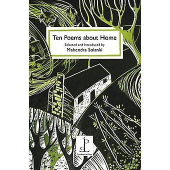 Ten Poems About Home - Selected and Introduced by Mahendra Solanki by