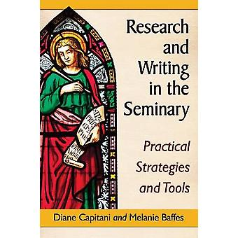 Research and Writing in the Seminary Practical Strategies and Tools by Capitani & Diane