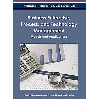 Business Enterprise Process and Technology Management Models and Applications by Shankararaman & Venky