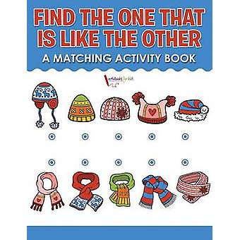 Find the One That Is Like the Other A Matching Activity Book by for Kids & Activibooks