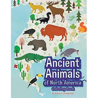 Ancient Animals of North America Coloring Book by Kreativ Entspannen