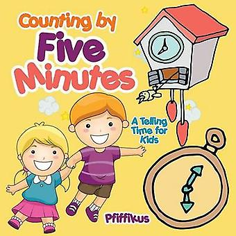 Counting by Five Minutes  A Telling Time for Kids by Pfiffikus