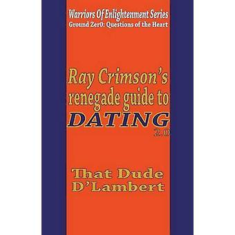 Ray Crimsons Renegade Guide to Dating 2.0 by Mensah & DLambert